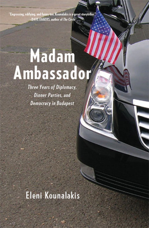 Madam Ambassador: Three Years of Diplomacy, Dinner Parties, and Democracy in Budapest (The New Press)